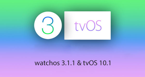 The final version of watch OS 3.1.1 and tvOS 10.1 are available for download